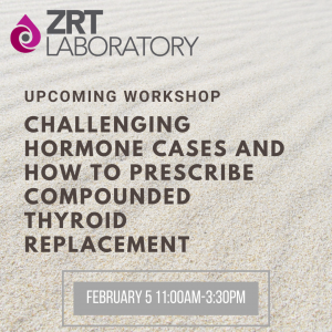 Challenging Hormone Cases Workshop presented by ZRT Labs